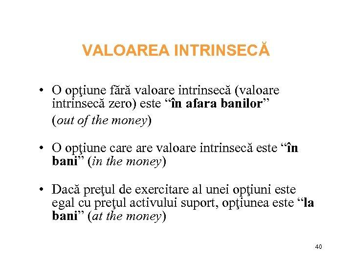 în opțiunea de bani valoarea intrinsecă)